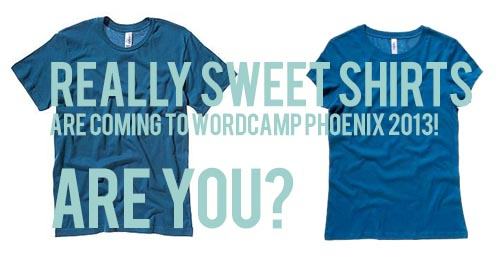 Really sweet WordCamp Phoenix t-shirts.
